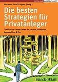 Die besten Strategien für Privatanleger: Treffsicher investieren in Aktien, Anleihen, Immobilien und Co