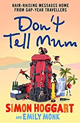 Don't Tell Mum: Hair-raising Messages Home from Gap-year Travellers (English Edition)