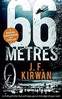 66 Metres: A chilling thriller that will keep you on the edge of your seat! (Nadia Laksheva Spy Thriller Series, Book 1) by [Kirwan, J.F.]