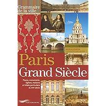 Paris grand siècle - Place, monument, églises, maisons et hôtels particuliers du XVIIème siècle