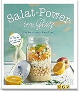 Power-Salate im Glas: Fit Food statt Fast Food - 45 Rezepte für Büro und unterwegs