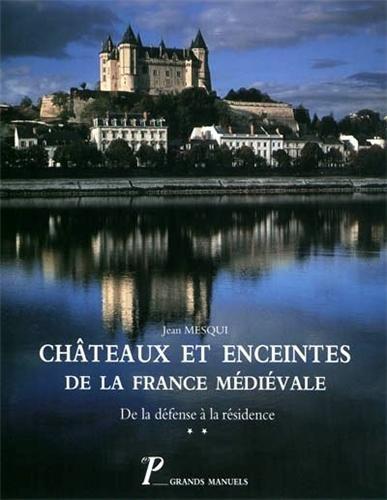 Châteaux et enceintes de la France médiévale : de la défense à la résidence : Tome 2, La résidence, les éléments d'architecture