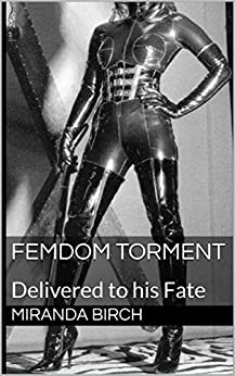 Femdom Torment: Delivered to his Fate (Femdom Trap Book 2) by [Birch, Miranda]