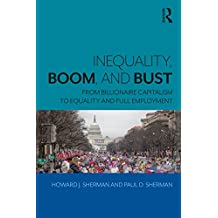Inequality, Boom, and Bust: From Billionaire Capitalism to Equality and Full Employment