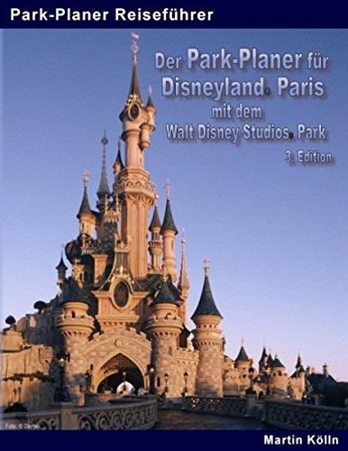 Preisvergleich Produktbild Der Park-Planer für Disneyland Paris mit dem Walt Disney Studios Park - 3. Edition: Der Insider-Reiseführer durch Disneys europäisches Königreich