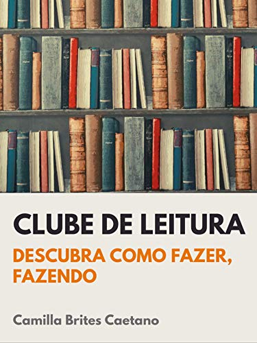 CLUBE DE LEITURA: Descubra como fazer, fazendo. (Portuguese Edition)