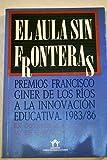 El Aula sin fronteras : premios Francisco Giner de los Ríos a la innovación educativa, 1983-1986, en colaboración con el Mº de Educación y Ciencia