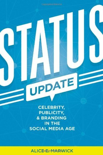Status Update: Celebrity, Publicity, and Branding in the Social Media Age: Written by Alice Marwick, 2014 Edition, Publisher: Yale University Press [Hardcover]
