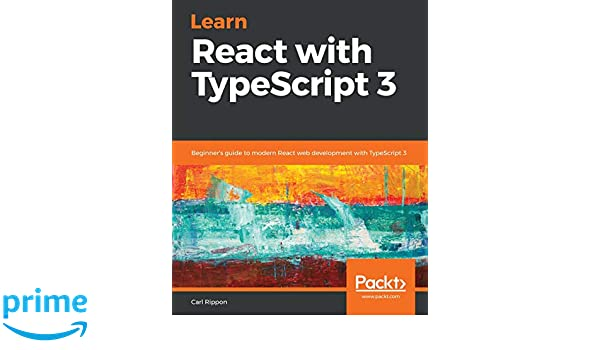 Learn React with TypeScript 3: Beginner's guide to modern