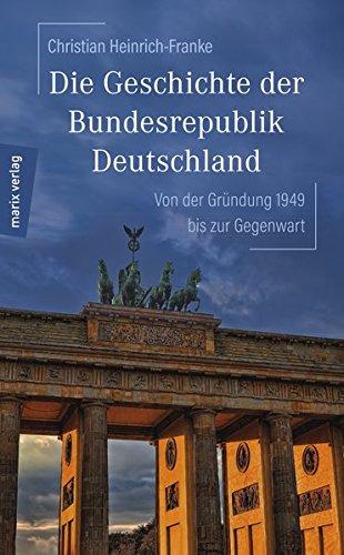 Die Geschichte der Bundesrepublik Deutschland: Von der Gründung 1949 bis zur Gegenwart
