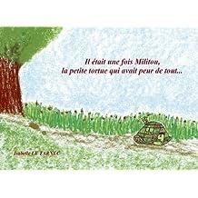 Il etait une fois Militou, la petite tortue qui avait peur de tout... 6-8 ans: Les peurs, une présence rassurante (Des livres pour reflechir avec nos ... le sens de la vie. Contes éducatifs. 6-8 ans)
