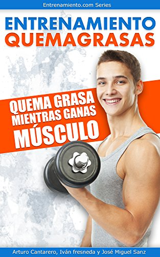 Entrenamiento Quemagrasas: Quema grasa mientras ganas músculo por Arturo Cantarero