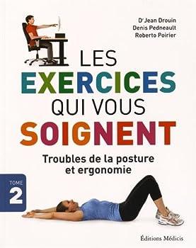 Les exercices qui vous soignent : Troubles de la posture et ergonomie
