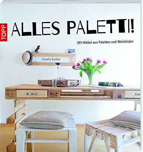 b cher kostenlos downloaden deutsch alles paletti diy m bel aus paletten und weinkisten. Black Bedroom Furniture Sets. Home Design Ideas