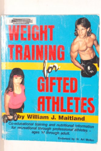 Weight Training for Gifted Athletes por William J. Maitland