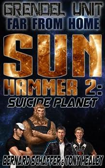 Grendel Unit & Far From Home: Sun Hammer Part 2 (Suicide Planet) (English Edition) par [Schaffer, Bernard, Healey, Tony]