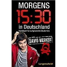 Morgens 15.30 in Deutschland: Handbuch für aufgeweckte Studenten