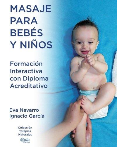 Masaje para Bebes y Ninos.: Formacion interactiva con Diploma acreditativo: Volume 1...