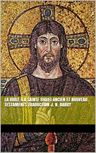La Bible (La Sainte Bible) Ancien et Nouveau Testaments Traduction J. N. Darby par Jésus Christ