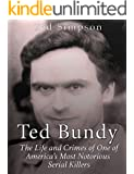 Ted Bundy: The Life and Crimes of One of America's Most Notorious Serial Killers