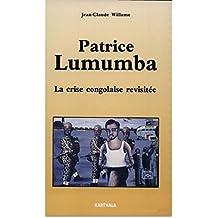 Patrice Lumumba : La crise congolaise revisitée