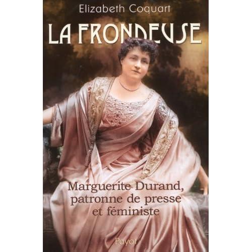 La frondeuse : Marguerite Durand, patronne de presse et féministe de Elizabeth Coquart (3 février 2010) Broché