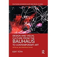 Design and Visual Culture from the Bauhaus to Contemporary Art: Optical Deconstructions (Routledge Advances in Art and Visual Studies)