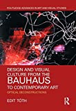 Design and Visual Culture from the Bauhaus to Contemporary Art: Optical Deconstructions