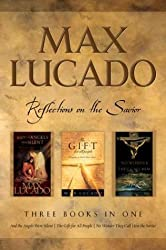 Max Lucado: CBA Edition - 3-in-1 Compilation - And the Angels Were Silent, No Wo nder They Call Him Savior, The Gift for All People: Reflections on the Savior by Lucado, Max (2003) Hardcover