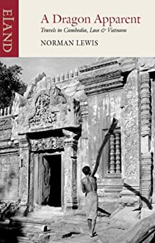 Dragon Apparent: Travels in Cambodia, Laos & Vietnam by [Lewis, Norman]