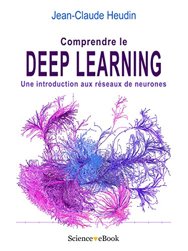 Comprendre le Deep Learning: Une introduction aux réseaux de neurones par Jean-Claude Heudin