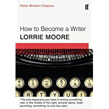 How To Become a Writer: Faber Modern Classics by Lorrie Moore (2015-04-02)