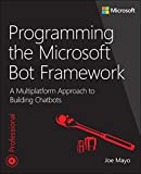 Programming the Microsoft Bot Framework: A Multiplatform Approach to Building Chatbots (Developer Reference (Paperback))