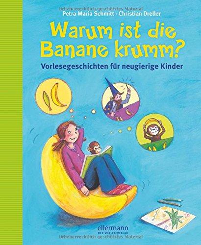 Warum ist die Banane krumm?: Vorlesegeschichten für neugierige Kinder (Große Vorlesebücher)