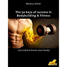 The 50 keys of success in Body Building and Fitness: Let science boost your body!
