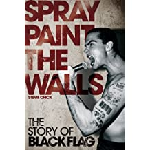 Spray Paint the Walls: The Story of Black Flag.