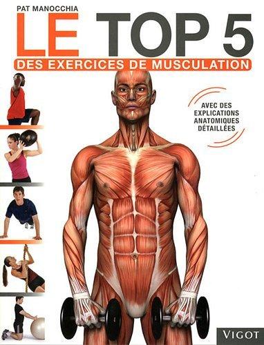 Le top 5 des excercices de musculation by Pat Manocchia(2011-11-07) par Pat Manocchia