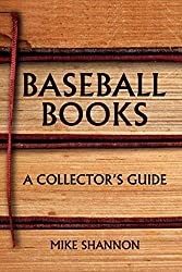 [(Baseball Books : A Collector's Guide)] [By (author) Mike Shannon] published on (November, 2007)