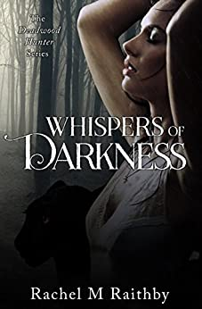 Whispers of Darkness (The Deadwood Hunter Series Book 2) by [Raithby, Rachel M]