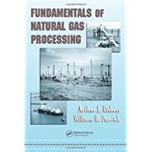 Fundamentals of Natural Gas Processing (Mechanical Engineering (CRC Press Hardcover))