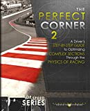 The Perfect Corner 2: A Driver's Step-by-Step Guide to Optimizing Complex Sections Through the Physics of Racing (The Science of Speed Series Book 3)
