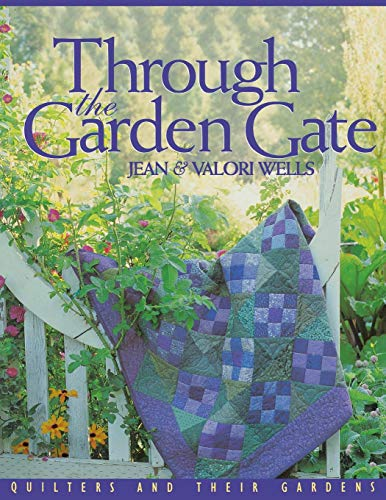 Through the Garden Gate - Print on Demand Edition: Quilters and Their Gardens -