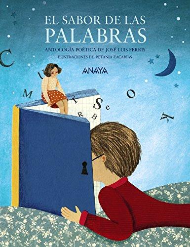 El sabor de las palabras. Antología poética. Selección de José Luis Ferris (Literatura Infantil (6-11 Años) - Mi Primer Libro)