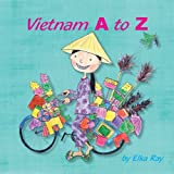 Vietnam A to Z: Discover the colorful culture of Vietnam!: Volume 1