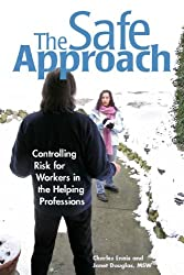 The Safe Approach: Controlling Risk for Workers in the Helping Professions