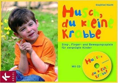 Husch, du kleine Krabbe: Sing-, Finger- und Bewegungsspiele für vergnügte Kinder (Singen In Der Schmerz -)