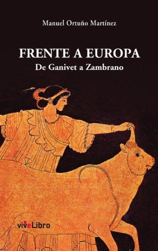 Frente a Europa: De Gavinet a Zambrano eBook: Ortuño Martínez ...
