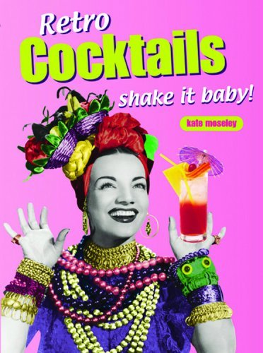 Retro Cookbooks : Cocktails: Shake It Baby! (Retro Cookbooks Series) by Kate Moseley (18-Apr-2003) Paperback