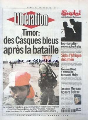 LIBERATION [No 5698] du 13/09/1999 - TIMOR - DES CASQUES BLEUS APRES LA BATAILLE SIDA - L' AFRIQUE DECIMEE COMMENT BOVE S' EST MUE EN HEROS ANTI-McDO JEANNE MOREAU HONORE BALZAC CORSE - L' ETAT D' IMPUISSANCE LIVRES - RANCIERE, LA PRISE DE PAROLE L' INRA PRESENTE MARGUERITE, SON VEAU CLONE