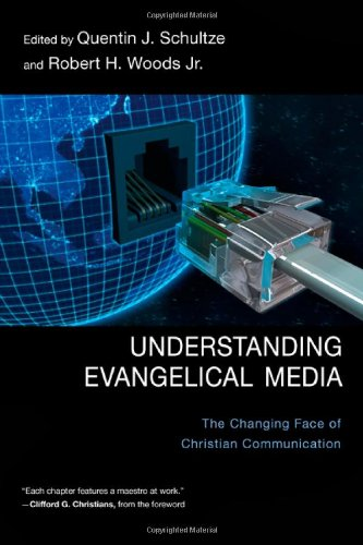 Understanding Evangelical Media: The Changing Face of Christian Communication por Quentin J. Schultze